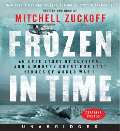 Frozen In Time: An Epic Story of Survival and a Modern Quest For LostHeroes of World War II [Unabriged Low-Price CD]