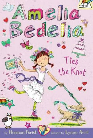 Amelia Bedelia Ties the Knot by Herman Parish & Lynne Avril