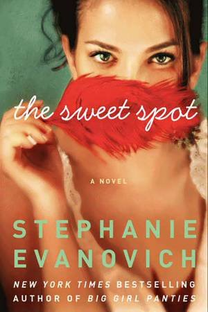 The Sweet Spot: A Novel by Stephanie Evanovich