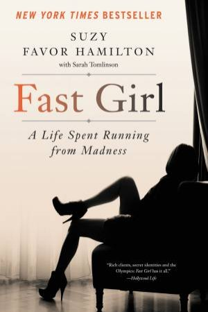 Fast Girl: A Life Spent Running From Madness by Suzy Favor Hamilton