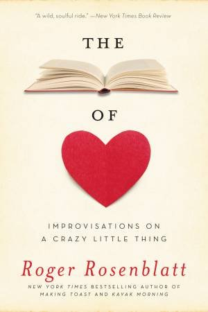 The Book Of Love: Improvisations On A Crazy Little Thing by Roger Rosenblatt
