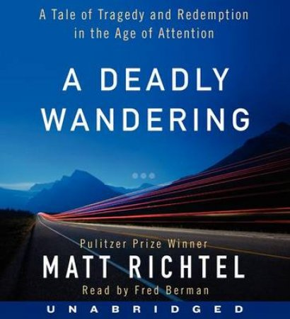 A Deadly Wandering: A Tale of Tragedy and Redemption in the Age ofAttention [Unabridged CD] by Matt Richtel