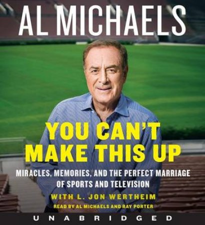 You Can't Make This Up Unabridged CD: Miracles, Memories, and thePerfect Marriage of Sports And Television by Al Michaels