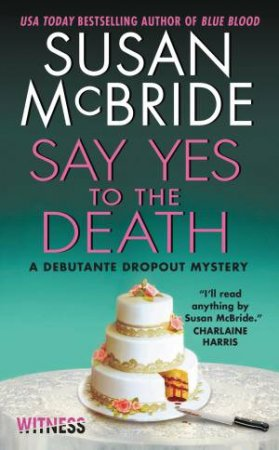 A Debutante Dropout Mystery: Say Yes to the Death by Susan McBride