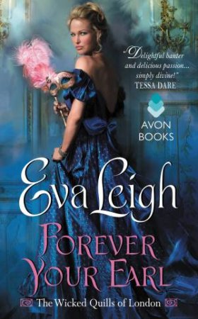 The Wicked Quills of London: Forever Your Earl by Eva Leigh