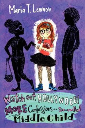 More Confessions of a So-called Middle Child: Watch Out, Hollywood!  by Maria T. Lennon