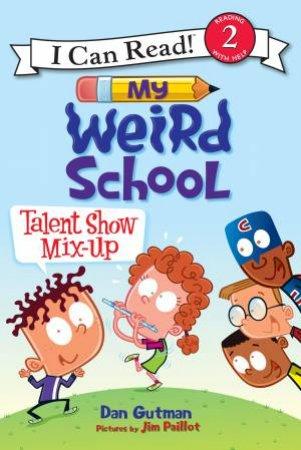 My Weird School: Talent Show Mix-up by Dan Gutman & Jim Paillot