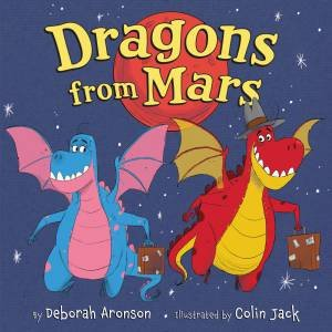 Dragons From Mars by Deborah Aronson & Colin Jack