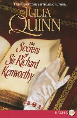 The Secrets of Sir Richard Kenworthy [Large Print] by Julia Quinn
