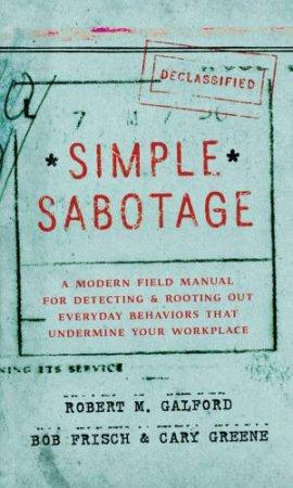 Simple Sabotage by Robert M Galford & Bob Frisch & Cary Greene