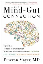 The MindGut Connection How The Hidden Conversation Within Our Bodies Impacts Our Mood Our Choices And Our Overall Health
