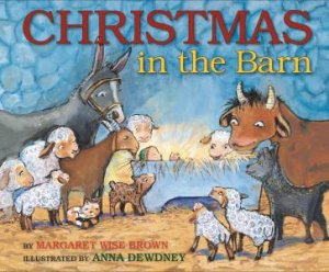 Christmas In The Barn by Margaret Wise Brown & Anna Dewdney