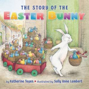 The Story Of The Easter Bunny  by Katherine Tegen & Sally Anne Lambert