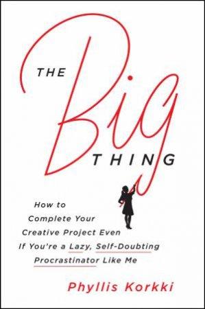 The Big Thing by Phyllis Korkki