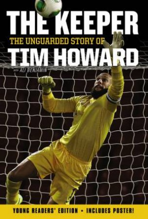 The Keeper: The Unguarded Story of Tim Howard -Young Readers' Ed.