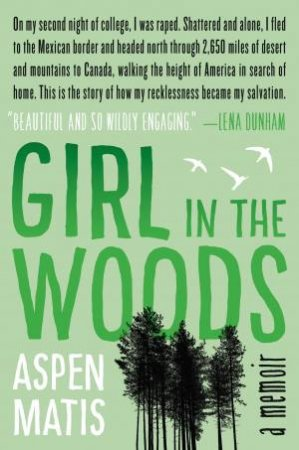 Girl in the Woods: A Memoir by Aspen Matis