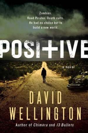 Positive: A Novel by David Wellington