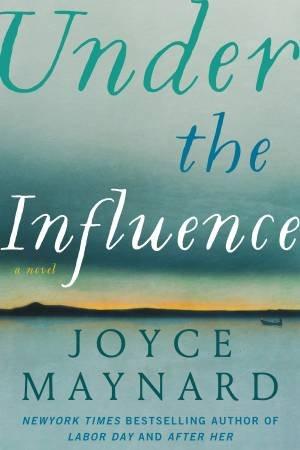 Under the Influence by Joyce Maynard
