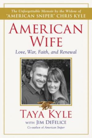 American Wife: A Memoir of Love, Service, Faith, and Renewal by Taya Kyle