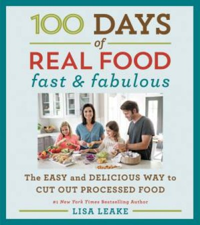 100 Days Of Real Food: Fast And Fabulous