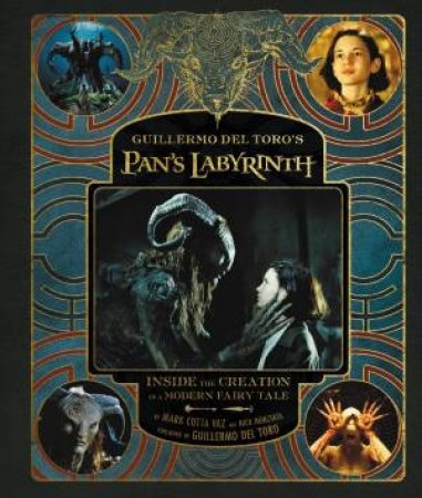 Guillermo Del Toro's Pan's Labyrinth: Inside The Creation Of A Modern Fairy Tale by Guillermo Del Toro & Nick Nunziata & Mark Cotta Vaz