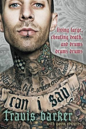 Can I Say: Living Large, Cheating Death, and Drums, Drums, Drums by Travis Barker