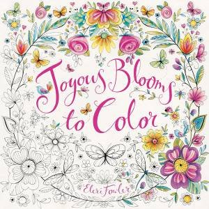 Joyous Blooms To Color By Eleri Fowler