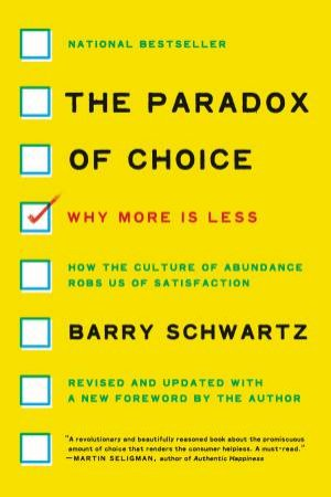 The Paradox Of Choice: Why More Is Less (Revised Edition) by Barry Schwartz