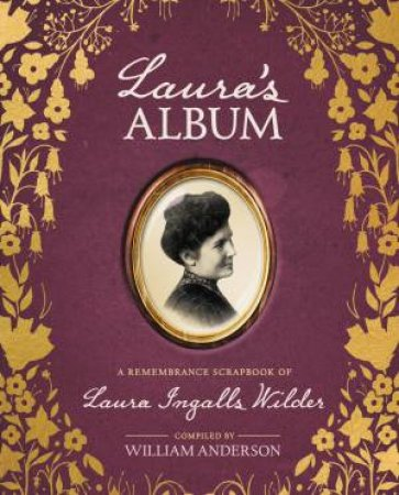 Laura's Album: A Remembrance Scrapbook of Laura Ingalls Wilder by William Anderson