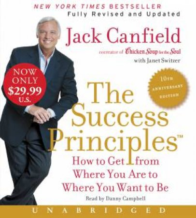 The Success Principles - 10th Anniversary Edition Unabridged: How To GetFrom Where You Are To Where You Are To Where You Want To Be