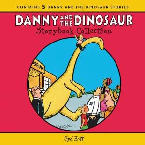 The Danny And The Dinosaur Storybook Collection: 5 Beloved Stories by Syd Hoff