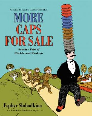More Caps For Sale: Another Tale Of Mischievous Monkeys by Esphyr Slobodkina
