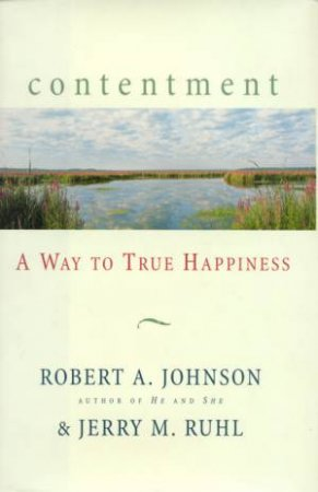 Contentment by Robert A Johnson & Jeremy M Ruhl