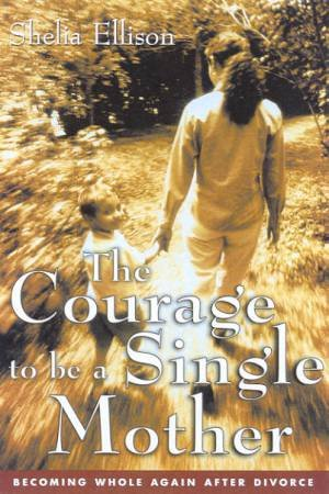The Courage To Be A Single Mother by Sheila Ellison