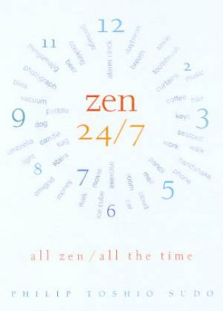 Zen 24/7: All Zen/All The Time by Philip Toshio Sudo