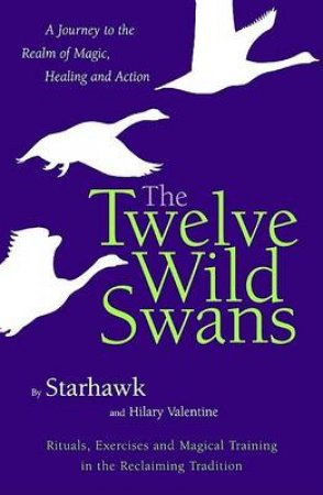 Twelve Wild Swans by Starhawk & Hilary Valentine