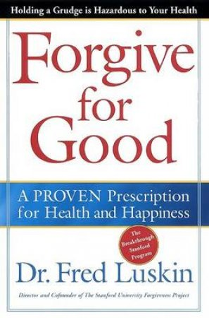 Forgive For Good by Dr Fred Luskin
