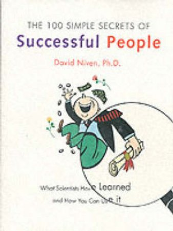 The 100 Simple Secrets Of Successful People by David Niven
