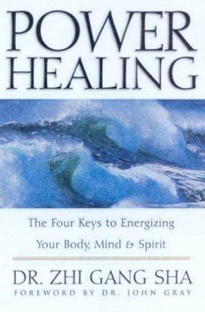 Power Healing: Energizing Your Body, Mind & Spirit by Dr Zhi Gang Sha