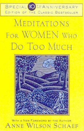 Meditations For Women Who Do Too Much - 10th Anniversary Edition by Anne Wilson Schaef