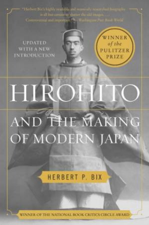 Hirohito And The Making Of Modern Japan by Herbert P Bix