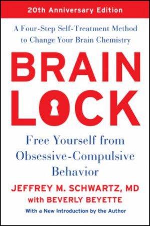 Brain Lock: Free Yourself From Obsessive-Compulsive Behavior by Jeffrey M Schwartz