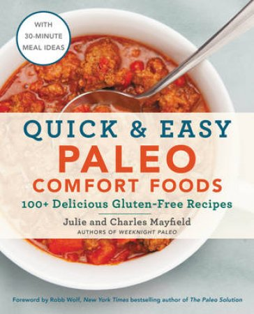 Quick And Easy Paleo Comfort Foods: 100+ Delicious Gluten-Free Recipes