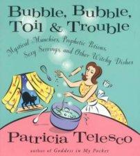 Bubble Bubble Toil  Trouble Make Magic In Your Kitchen