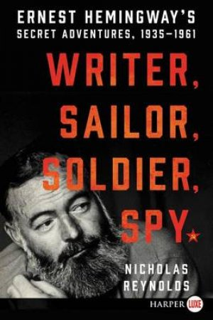 Writer, Sailor, Soldier, Spy: Ernest Hemingway's Secret Adventures,     1935-1961 [Large Print] by Nicholas Reynolds
