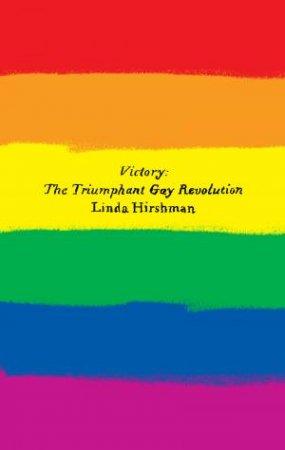 Victory: The Triumphant Gay Revolution by Linda Hirshman
