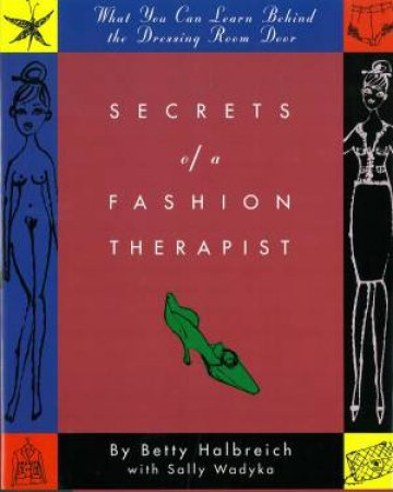 Secrets of a Fashion Therapist: What You Can Learn Behind the Dressing Room Door by Betty Halbreich