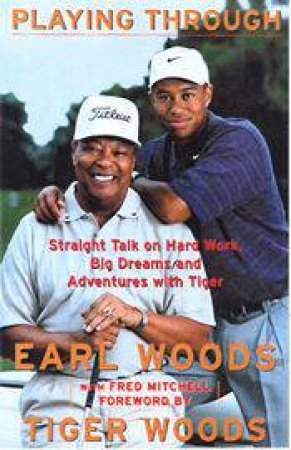 Tiger Woods: Playing Through by Earl Woods & Fred Mitchell