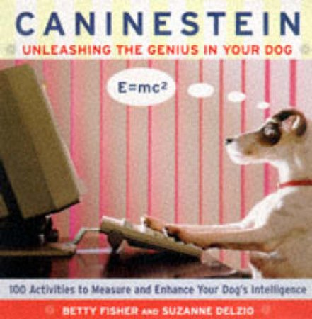 Caninestein: Unleashing The Genius In Your Dog by Betty Fisher & Suzanne Delzio
