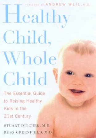 Healthy Child, Whole Child by Dr Stuart Ditchek & Dr Russ Greenfield